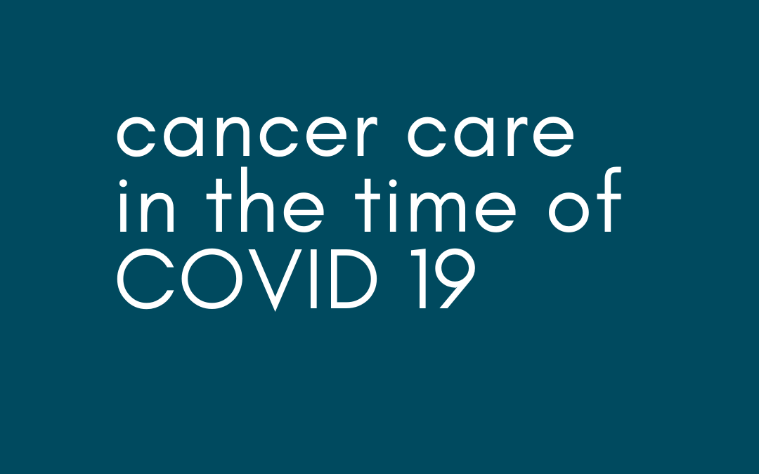 cancer care in the time of COVID 19